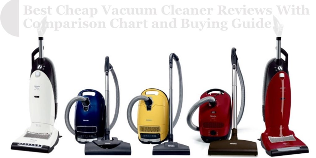 best cheap vacuum cleaner reviews with comparison chart and buying guide